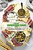 Amazing Charcuterie Board Book: Delicious Charcuterie Board You Can Make For Family: Charcuterie Board Ideas For Family (English Edition)