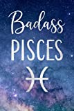 Badass Pisces: Fun Birthday, Appreciation, Gift For Women, Girls, Daughter, Sister Born In February, March - Blank Lined Journal / Notebook