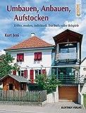 Umbauen, Anbauen, Aufstocken: Zeitlos, modern, individuell. Das Buch voller Beispiele