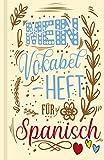 Spanisches Vokabelbuch - Mein Vokabelheft für Spanisch (Lernhilfe): Leeres Heft für spanische Vokabeln zum Spanisch lernen, für Sprachkurs, Unterricht und als Geschenk für Sprachschüler