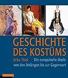 Geschichte des Kostüms: Die europäische Mode von den Anfängen bis zur Gegenwart: Die europäische Moden von den Anfängen bis zur Gegenw