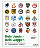 Dein Verein - Dein Wappen: Geschichten zu den Emblemen von Fußballvereinen weltw