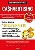 CASHVERTISING: 100 Geheimnisse der Werbepsychologie, um alles an wirklich jeden zu verkaufen und das GROSSE GELD zu machen