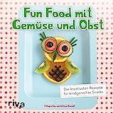 Fun Food mit Gemüse und Obst: Die kreativsten Rezepte für kindgerechte Snack