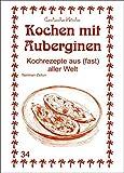Kochen mit Auberginen: Kochrezepte aus (fast) aller Welt (Exotische Küche)