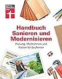 Handbuch für Bauherren – Praxiswissen rund ums Sanieren und Modernisieren - Planung, Maßnahmen und Kosten: Planung, Maßnahmen und Kosten für Bauherren