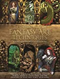 The Compendium of Fantasy Art Techniques: The Step-By-Step Guide to Creating Fantasy Worlds, Mystical Characters, and the Creatures of Your Own Worst: ... the Creatures of Your Own Worst Nightmares
