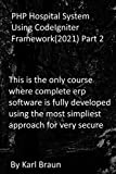 PHP Hospital System Using CodeIgniter Framework(2021) Part 2: This is the only course where complete erp software is fully developed using the most simpliest approach for very secure (English Edition)