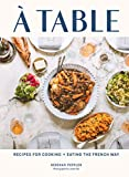 A Table: Recipes for Cooking and Eating the French Way (English Edition)