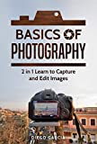 Basics Of Photography: 2 in 1 Learn to Capture and Edit images (Learn Photography) (English Edition)