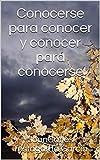 Conocerse para conocer y conocer para conocerse (Spanish Edition)