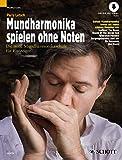 Mundharmonika spielen ohne Noten: Die neue Mundharmonikaschule für Einsteiger. Mundharmonika (diatonisch). Ausgabe mit Online-Audiodatei.
