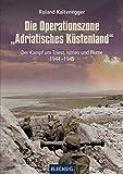 Die Operationszone 'Adriatisches Küstenland': Der Kampf um Triest, Istrien und Fiume 1944-1945 (Flechsig - Geschichte/Zeitgeschichte)