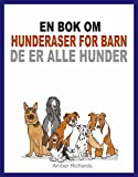 En bok om hunderaser for barn: De er alle hunder (Norwegian Edition)