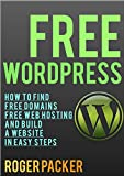Free WordPress: How to find free domains, free web hosting and build a website in simple steps (English Edition)
