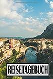 Reisetagebuch: Reisetagebuch für Bosnien / Reise Journal zum Selberschreiben / mit Packlist, Seiten zum Ausfüllen, den Highlights deiner Reise uvm / ... zum selbst gestalten / Notizbuch / Tagebuch