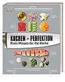 Kochen in Perfektion: Profi-Wissen für die Kü