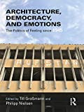 Architecture, Democracy and Emotions: The Politics of Feeling since 1945 (English Edition)