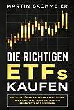 Die richtigen ETFs kaufen: Wie Sie als Börsen-Einsteiger jetzt clever in Indexfonds investieren und selbst in Krisenzeiten Geld verdienen