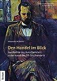 Den Handel im Blick: Das Porträt des Kunsthändlers in der Kunst des 20. Jahrhunderts (Wissenschaftliche Beiträge aus dem Tectum Verlag: Kunstgeschichte 15)