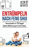 Entrümpeln nach Feng Shui: Verwandle in 10 Tagen deine Wohnung in eine Oase (Entrümpeln Bücher, Band 1)