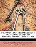 Protokoll Der Verhandlungen Des Vereins Deutscher Portland-Zement- Fabrikation