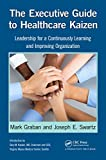 The Executive Guide to Healthcare Kaizen: Leadership for a Continuously Learning and Improving Organization (English Edition)