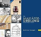 Die Maikäfersiedlung in München. Architektur - Geschichte - Zusammenleben.