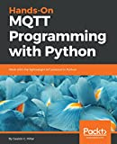 Hands-On MQTT Programming with Python: Work with the lightweight IoT protocol in Python (English Edition)