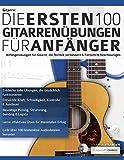 Gitarre: Die ersten 100 Gitarrenübungen für Anfänger: Anfängerübungen für Gitarre, die die Technik verbessern und die Entwicklung beschleunigen: Die ... fu¨r Anfa¨nger (Gitarrentechnik, Band 1)