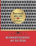 Weihnachtsgeschenke aus der Küche - Homemade with love by Carmen: Rezeptbuch blanko zum Selberschreiben und Gestalten - für selbstgemachte essbare Geschenk