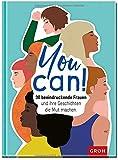 You can! 30 beeindruckende Frauen und ihre Geschichten die Mut machen.