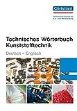 Technisches Wörterbuch Kunststofftechnik: Deutsch - Eng