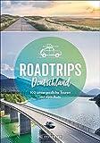 Roadtrips Deutschland: auf Weinstraße, Märchenstraße und anderen Traumstraßen. Unvergessliche Touren mit dem Auto sowie Tipps zu Kulinarik, Kultur und ... 100 unvergessliche Touren mit dem Auto