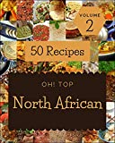 Oh! Top 50 North African Recipes Volume 2: A North African Cookbook for All Generation (English Edition)