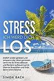 Stress ich werd dich los : Endlich wieder gelassen und entspannt das Leben geniessen. Lerne wie du Stress abbauen und Resilienz aufbauen kannst. Erkenne Stressfallen und finde deine innere Balance