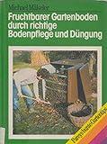 Fruchtbarer Gartenboden durch richtige Bodenpflege und Düngung. Kompostieren, Mulchen, Düngen und den Boden richtig bearbeiten - die Voraussetzungen für ein erfolgreiches Gärtnern