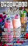 Smoothies zum Abnehmen: Die 125 besten Smoothie Rezepte zum Körper Entgiften und Entschlacken. Die ultimative Smoothie Diät zum Ab: Smoothies Rezepte Körper Entschlacken.