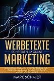 Werbetexte schreiben im Online Marketing: Online Shop, Webseite, Webinar, Google Ads – Zielgruppe und neue Kunden im Internet werben und gewinnen!