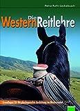 Die Westernreitlehre: Grundlagen für die pferdegerechte Ausbildung im Westernsattel