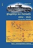 Flugplätze der Luftwaffe 1934-45 und was davon übrigblieb / Flugplätze der Luftwaffe 1934 - 1945 und was davon übrig blieb: Schleswig Holstein & Hamburg