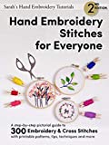 Hand Embroidery Stitches for Everyone, 2nd Edition: A step-by-step pictorial guide to 300 Embroidery and Cross Stitches with printable patterns, tips, ... Hand Embroidery Tutorials) (English Edition)