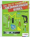Die Do it Yourself Heimwerkerbibel: Know-how & Projek