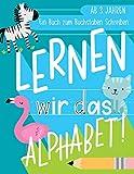 Lernen wir das Alphabet: Ein Buch zum Buchstaben Schreiben: Ab 3 Jahren: Ein Arbeitsbuch zum Handschrift Üben mit einfachen Wörtern mit Tieren für ... Mädchen und Burschen (zwischen 3 und 5)
