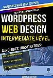 WordPress Web Design Made Easy: Intermediate Level - (Part II of Wordpress Made Easy Series): Designed with the latest version of WordPress 4.5.3 - (Intermediate ... includes bonus material (English Edition)
