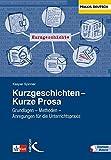 Kurzgeschichten - Kurze Prosa: Grundlagen - Methoden - Anregungen für dei Unterrichtsprax