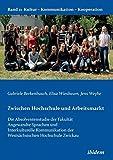 Zwischen Hochschule und Arbeitsmarkt: Die Absolventenstudie der Fakultät Angewandte Sprachen und Interkulturelle Kommunikation der Westsächsischen ... (Kultur - Kommunikation - Kooperation)
