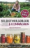 Selbstversorger & Einmachen, einkochen, einlegen, fermentieren und dörren 2 in 1 Buch: Über 190 Rezepte um Lebensmittel & Gerichte zu konservieren, Permakultur, Obst und Gemüse anb
