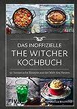 Das inoffizielle The-Witcher-Kochbuch: 50 fantastische Rezepte aus der Welt des Hex