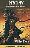 Destiny: A Post Apocalyptic Battle League (The Aria of Galvanize Book 2) (English Edition)